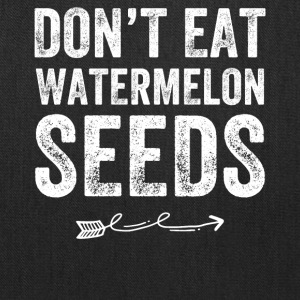 Don't eat watermelon seeds - Tote Bag