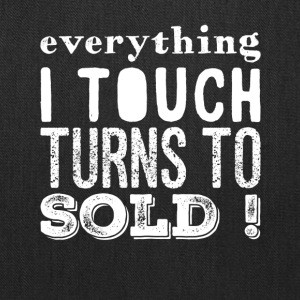 Everything I touch turns to sold - Tote Bag