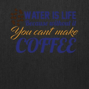 Water is Life becasue without it ... coffee - Tote Bag