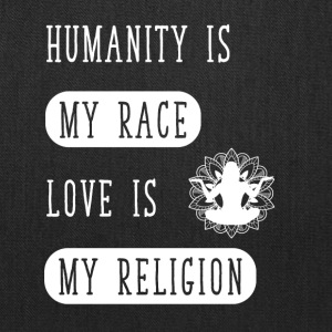 Humanity is my race love is my religion - Tote Bag