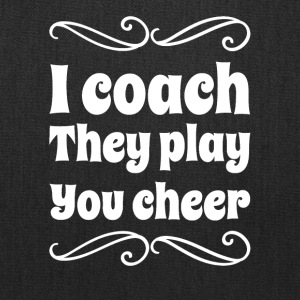I coach they play you cheer - Tote Bag