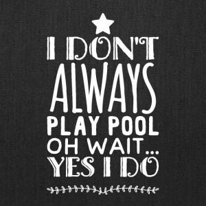 I don't always play pool oh wait yes I do - Tote Bag