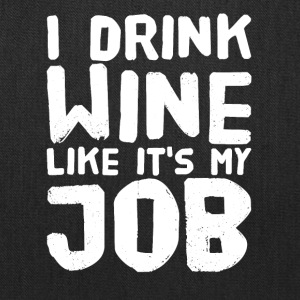 I drink wine like it's my job - Tote Bag