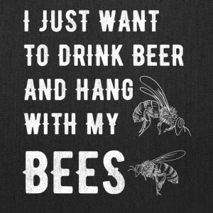 I just want to drink beer and hang with my bees - Tote Bag