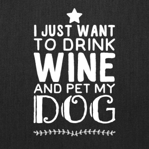 I just want to drink wine and pet my dog - Tote Bag