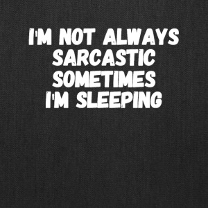 I'm not always sarcastic sometimes I'm sleeping - Tote Bag