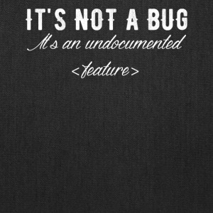 It's not a bug it's an undocumented feature - Tote Bag