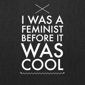 I was a feminist before it was cool - Tote Bag