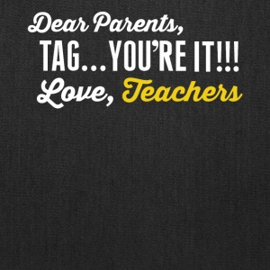 Dear parents, Tag you're it!!! Love, teachers shir - Tote Bag