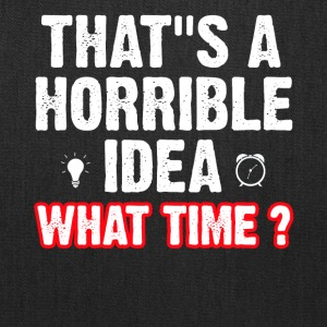 That s a horrible idea what time ? - Tote Bag