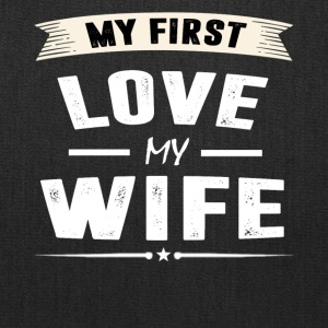 My First Love my WIFE - Tote Bag