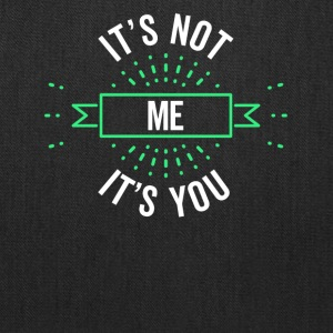 It's Not Me It's You Sarcastic Design - Tote Bag