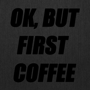OK, BUT FIRST COFFEE - Tote Bag