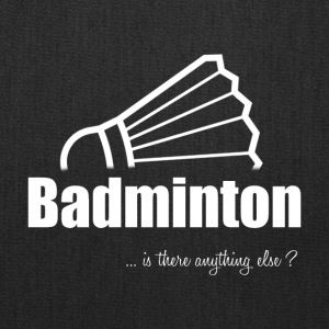 Badminton-Is there anything else?- Shirt, Hoodie - Tote Bag