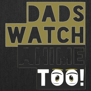 Dads watch anime too - Eyes - Tote Bag