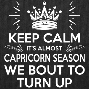 Keep Calm Almost Capricorn Season We Bout Turn Up - Tote Bag