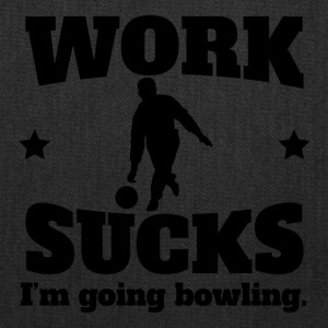 Work Sucks I'm Going Bowling - Tote Bag