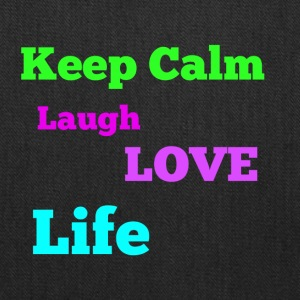 Keep Calm, Laugh, Love Life - Tote Bag