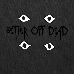 Better Off Dead Eyes - Tote Bag