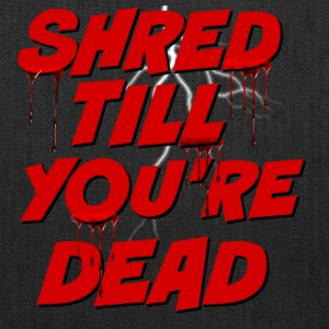 Shred Till You're Dead - Tote Bag