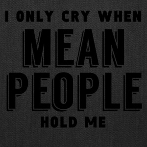 I Only Cry When Mean People Hold Me - Tote Bag