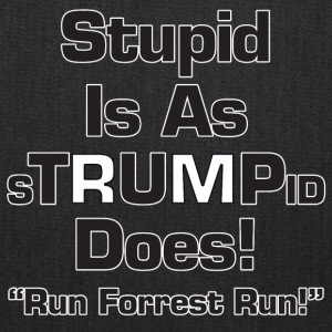 Stupid Is As Stupid (Trump) Does - Tote Bag