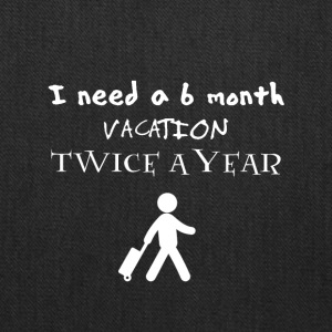I need a 6 six month vacation twice a year - Tote Bag