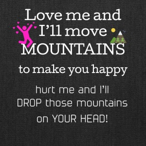 Love me and I'll move mountains to make you happy - Tote Bag