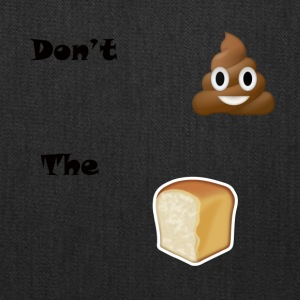 Don't Sh*t The Bread - Tote Bag