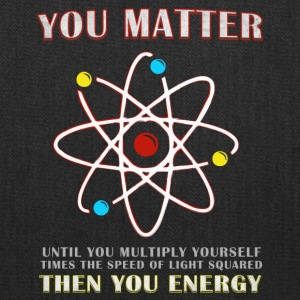 You Matter Then You Energy Funny Science - Tote Bag