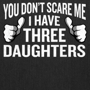 You Don't Scare Me I Have 3 Daughters Funny Father - Tote Bag
