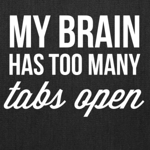 My brain has too many tabs open - Tote Bag