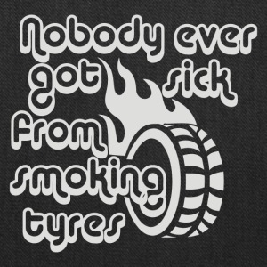 Nobody Ever Got Sick From Smoking Tyres - Tote Bag