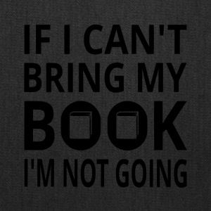 If I Can't Bring My Book I'm Not Going - Tote Bag