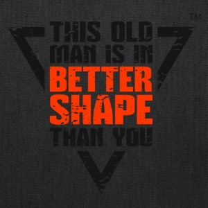 THIS OLD MAN IS IN BETTER SHAPE THAN YOU - Tote Bag
