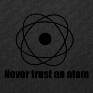 Never trust an atom! - Tote Bag
