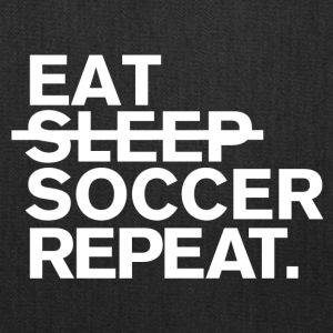 Eat. dont sleep. soccer. repeat. - Tote Bag