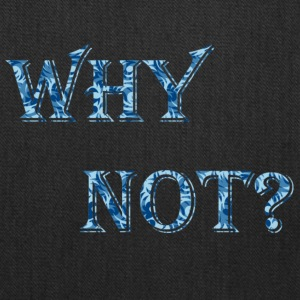 WHY NOT? - Tote Bag
