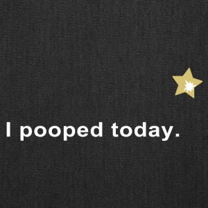 I Pooped Today T Shirt - Tote Bag