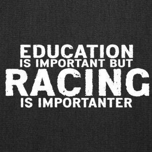 Education is important but Racing is importanter - Tote Bag