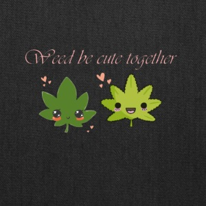 Weed Be Cute Together - Tote Bag