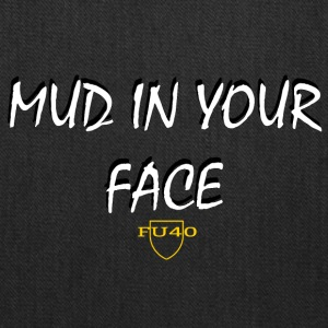MUD IN YOUR FACE - Tote Bag