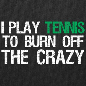 I Play Tennis To Burn Off The Crazy - Tote Bag