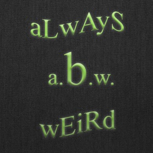 always be weird - A.B.W. - Tote Bag