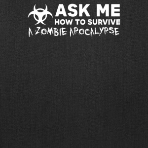 ASK ME HOW TO SURVIVE A ZOMBIE APOCALYPSE - Tote Bag