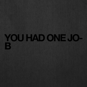 YOU HAD ONE JOB - Tote Bag