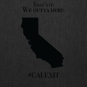 We outta here!#CALEXIT - Tote Bag