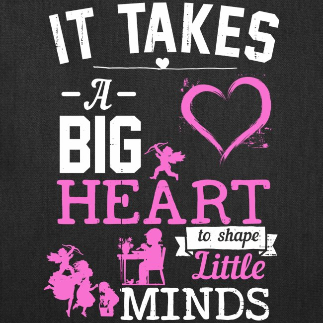 Takes a Big Heart to Shape Little Minds pnk wht