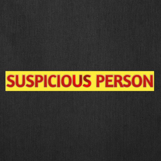 YOU ARE SUSPECT & SUSPICIOUS