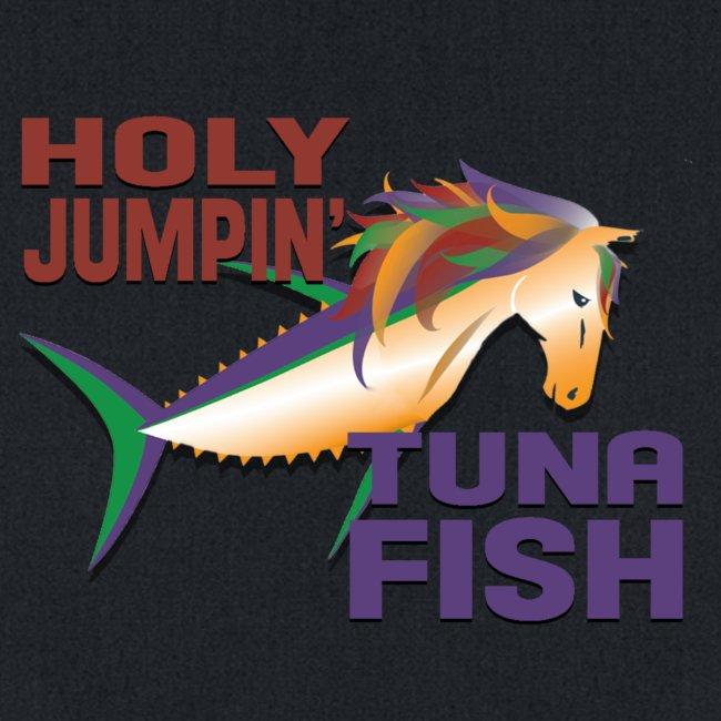 holy jumpin tuna fish